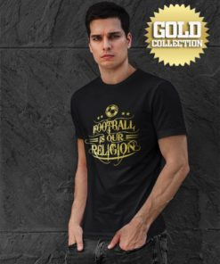 Tričko Football Is Our Religion GOLD COLLECTION