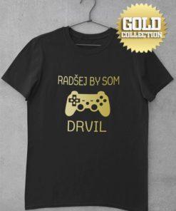 Futbalové tričko Radšej by som drvil GOLD COLLECTION